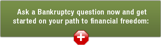 Ask a Bankruptcy question now and get started on your path to financial freedom: