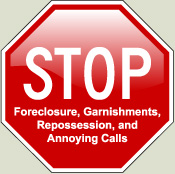 Stop Foreclosure, Garnishments, Repossession, and Annoying Calls